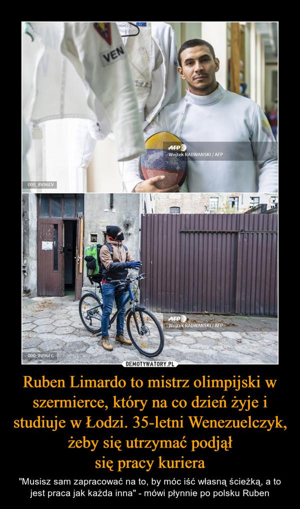 """Ruben Limardo to mistrz olimpijski w szermierce, który na co dzień żyje i studiuje w Łodzi. 35-letni Wenezuelczyk, żeby się utrzymać podjąłsię pracy kuriera – """"Musisz sam zapracować na to, by móc iść własną ścieżką, a to jest praca jak każda inna"""" - mówi płynnie po polsku Ruben"""