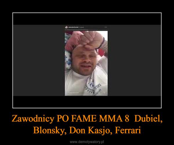 Zawodnicy PO FAME MMA 8  Dubiel, Blonsky, Don Kasjo, Ferrari –