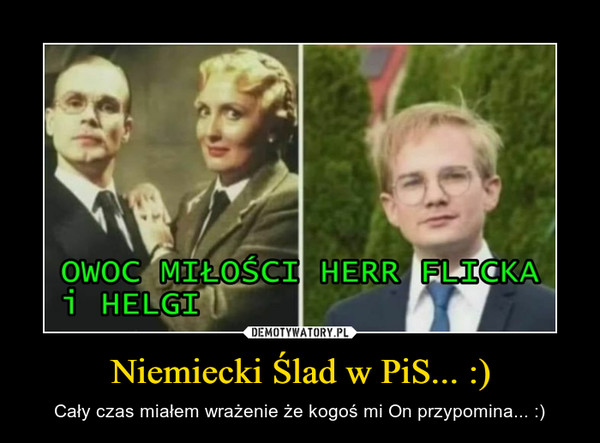 Niemiecki Ślad w PiS... :) – Cały czas miałem wrażenie że kogoś mi On przypomina... :)