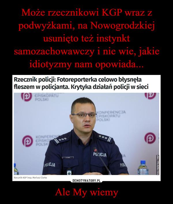 Ale My wiemy –  Rzecznik policji: Fotoreporterka celowo błysnęłafleszem w policjanta. Krytyka działań policji w sieci