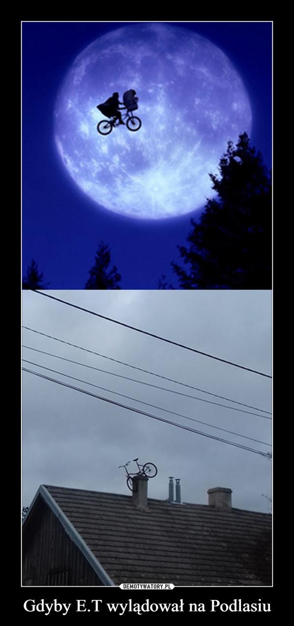 Gdyby E.T wylądował na Podlasiu –