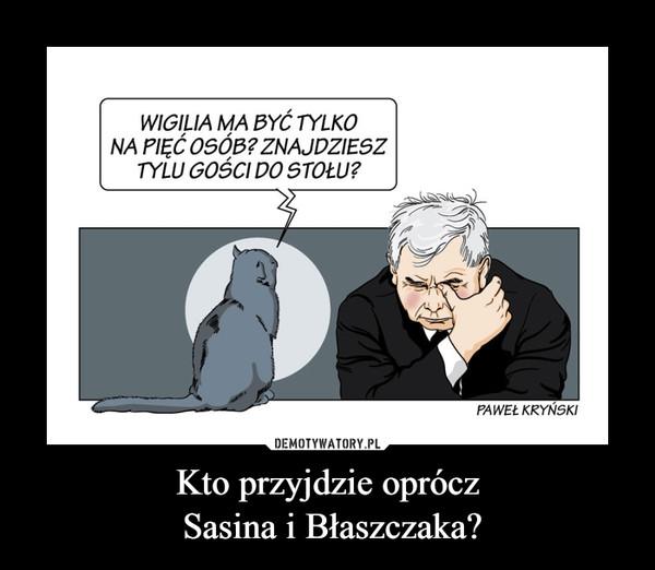 Kto przyjdzie oprócz Sasina i Błaszczaka? –