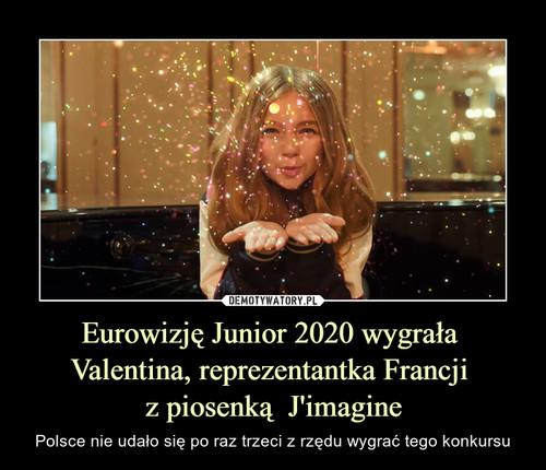 Eurowizję Junior 2020 wygrała  Valentina, reprezentantka Francji  z piosenką  J'imagine