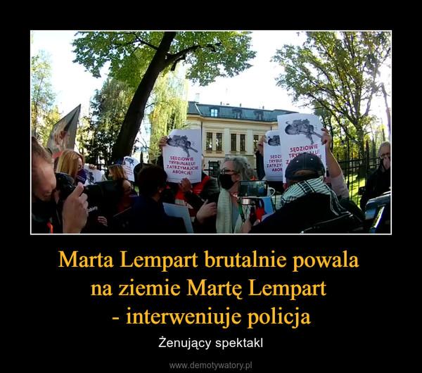 Marta Lempart brutalnie powala na ziemie Martę Lempart - interweniuje policja – Żenujący spektakl