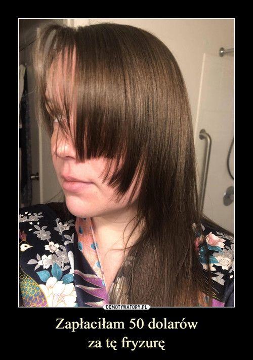 Zapłaciłam 50 dolarów za tę fryzurę
