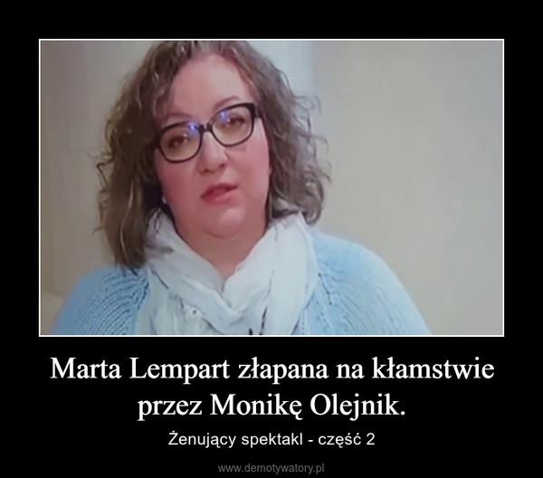 Marta Lempart złapana na kłamstwie przez Monikę Olejnik. – Żenujący spektakl - część 2