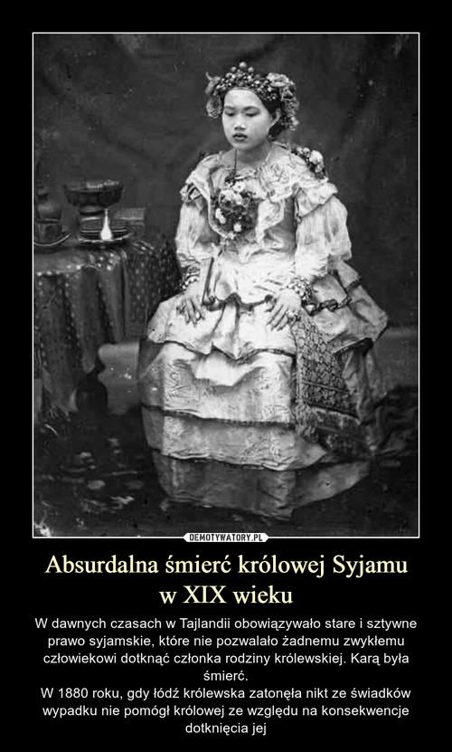Absurdalna śmierć królowej Syjamu w XIX wieku