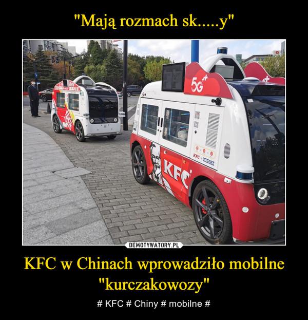"""KFC w Chinach wprowadziło mobilne """"kurczakowozy"""" – # KFC # Chiny # mobilne #"""