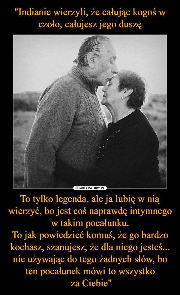 """To tylko legenda, ale ja lubię w nią wierzyć, bo jest coś naprawdę intymnego w takim pocałunku.To jak powiedzieć komuś, że go bardzo kochasz, szanujesz, że dla niego jesteś... nie używając do tego żadnych słów, bo ten pocałunek mówi to wszystko za Ciebie"""" –"""