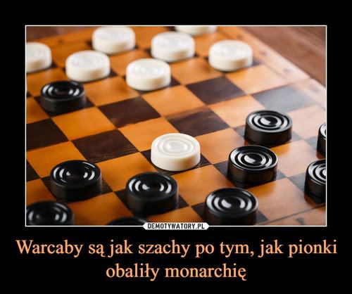 Warcaby są jak szachy po tym, jak pionki obaliły monarchię