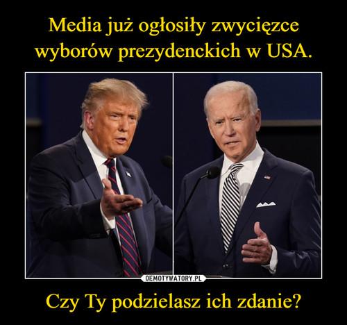 Media już ogłosiły zwycięzce wyborów prezydenckich w USA. Czy Ty podzielasz ich zdanie?