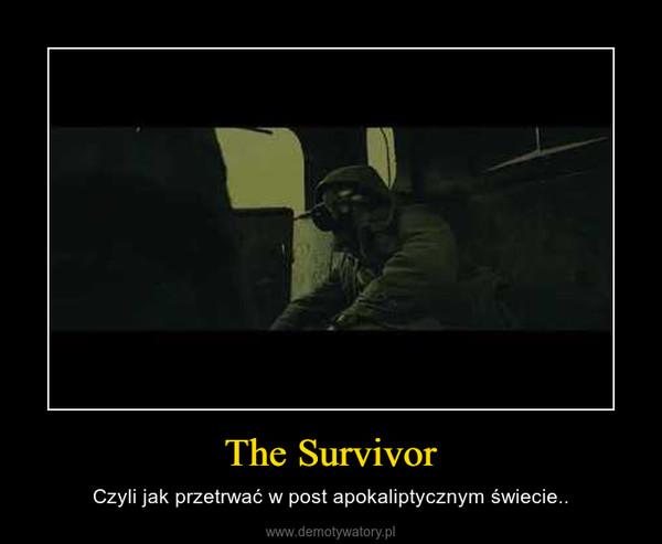 The Survivor – Czyli jak przetrwać w post apokaliptycznym świecie..