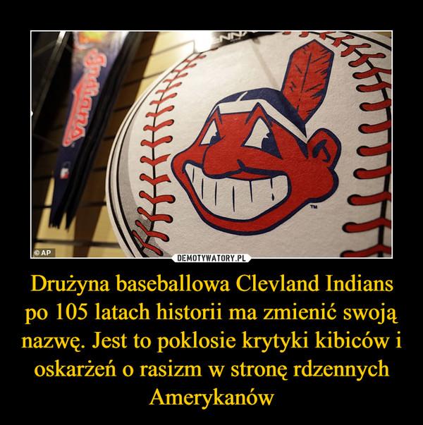 Drużyna baseballowa Clevland Indians po 105 latach historii ma zmienić swoją nazwę. Jest to poklosie krytyki kibiców i oskarżeń o rasizm w stronę rdzennych Amerykanów –