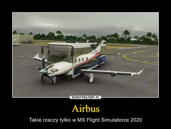 Airbus – Takie rzeczy tylko w MS Flight Simulatorze 2020