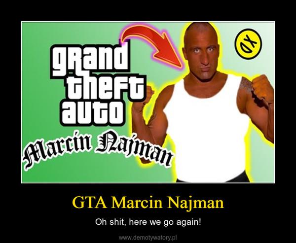 GTA Marcin Najman – Oh shit, here we go again!