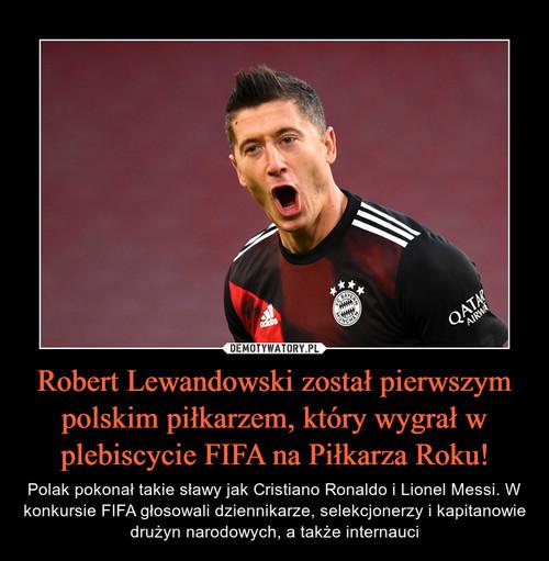 Robert Lewandowski został pierwszym polskim piłkarzem, który wygrał w plebiscycie FIFA na Piłkarza Roku!