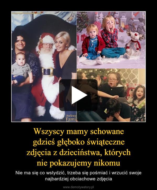 Wszyscy mamy schowanegdzieś głęboko świątecznezdjęcia z dzieciństwa, którychnie pokazujemy nikomu – Nie ma się co wstydzić, trzeba się pośmiać i wrzucić swoje najbardziej obciachowe zdjęcia