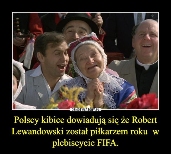 Polscy kibice dowiadują się że Robert Lewandowski został piłkarzem roku  w plebiscycie FIFA. –