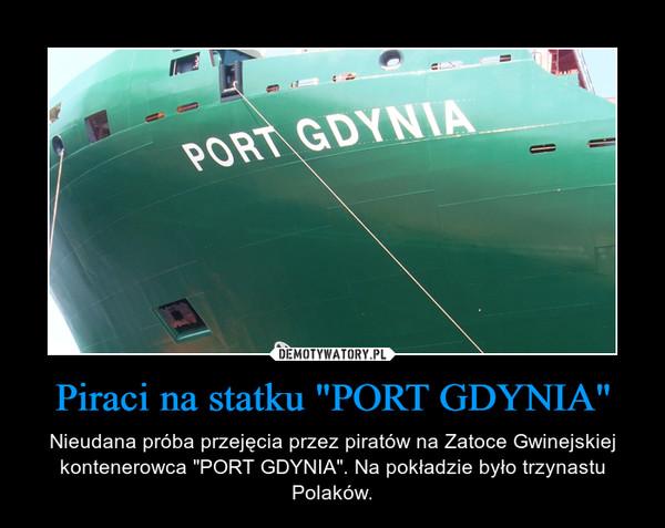 """Piraci na statku """"PORT GDYNIA"""" – Nieudana próba przejęcia przez piratów na Zatoce Gwinejskiej kontenerowca """"PORT GDYNIA"""". Na pokładzie było trzynastu Polaków."""