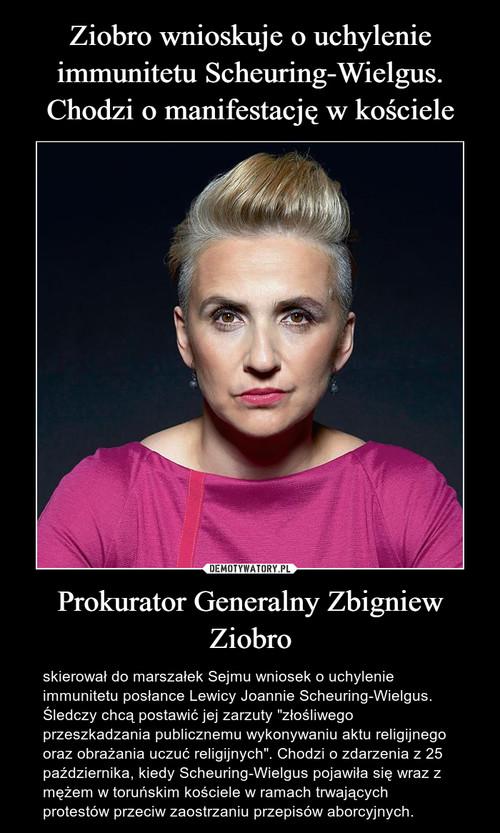 Ziobro wnioskuje o uchylenie immunitetu Scheuring-Wielgus. Chodzi o manifestację w kościele Prokurator Generalny Zbigniew Ziobro