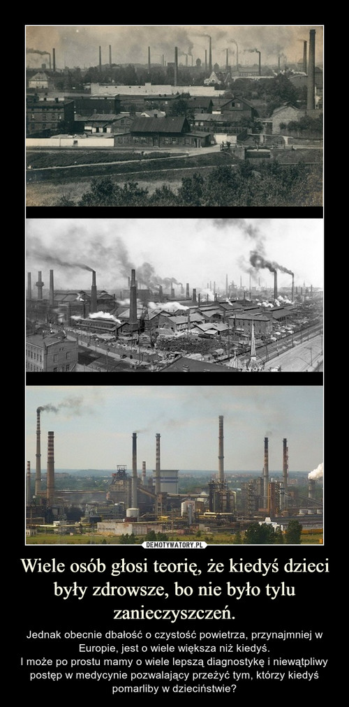 Wiele osób głosi teorię, że kiedyś dzieci były zdrowsze, bo nie było tylu zanieczyszczeń.