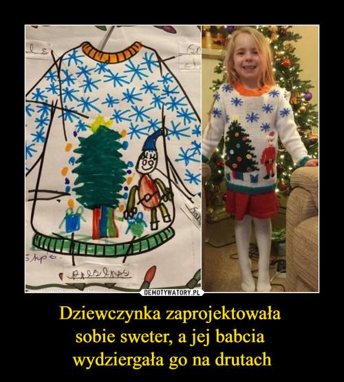 Dziewczynka zaprojektowała  sobie sweter, a jej babcia  wydziergała go na drutach