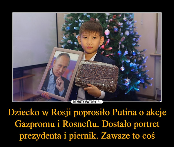 Dziecko w Rosji poprosiło Putina o akcje Gazpromu i Rosneftu. Dostało portret prezydenta i piernik. Zawsze to coś –
