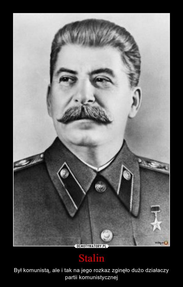 Stalin – Był komunistą, ale i tak na jego rozkaz zginęło dużo działaczy partii komunistycznej