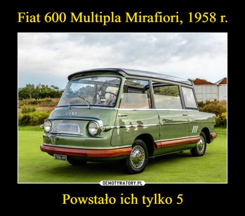 Fiat 600 Multipla Mirafiori, 1958 r. Powstało ich tylko 5