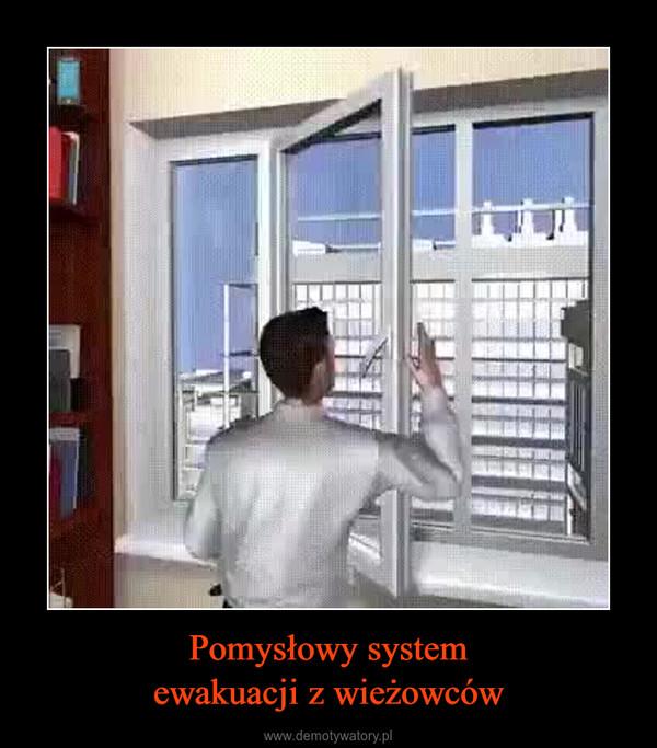 Pomysłowy systemewakuacji z wieżowców –