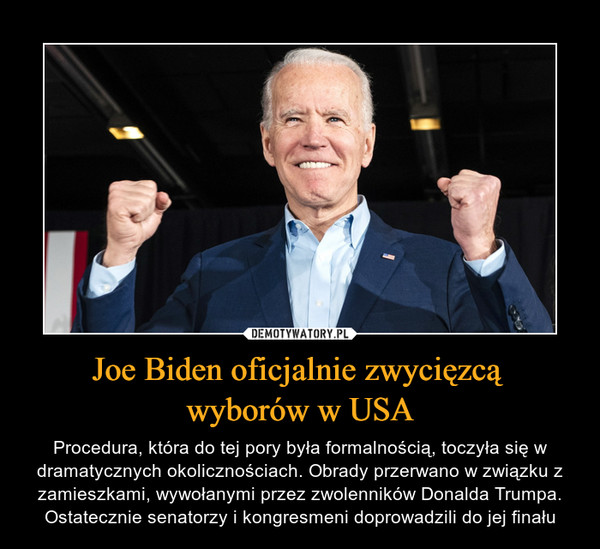Joe Biden oficjalnie zwycięzcą wyborów w USA – Procedura, która do tej pory była formalnością, toczyła się w dramatycznych okolicznościach. Obrady przerwano w związku z zamieszkami, wywołanymi przez zwolenników Donalda Trumpa. Ostatecznie senatorzy i kongresmeni doprowadzili do jej finału