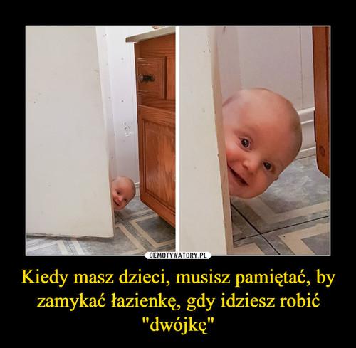 """Kiedy masz dzieci, musisz pamiętać, by zamykać łazienkę, gdy idziesz robić """"dwójkę"""""""