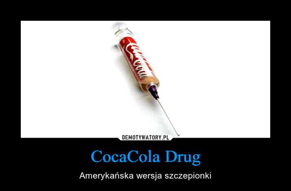 CocaCola Drug – Amerykańska wersja szczepionki