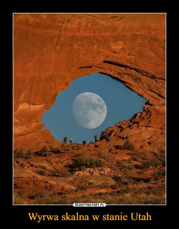 Wyrwa skalna w stanie Utah –