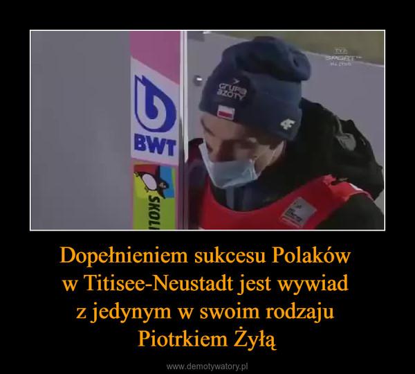 Dopełnieniem sukcesu Polaków w Titisee-Neustadt jest wywiad z jedynym w swoim rodzaju Piotrkiem Żyłą –