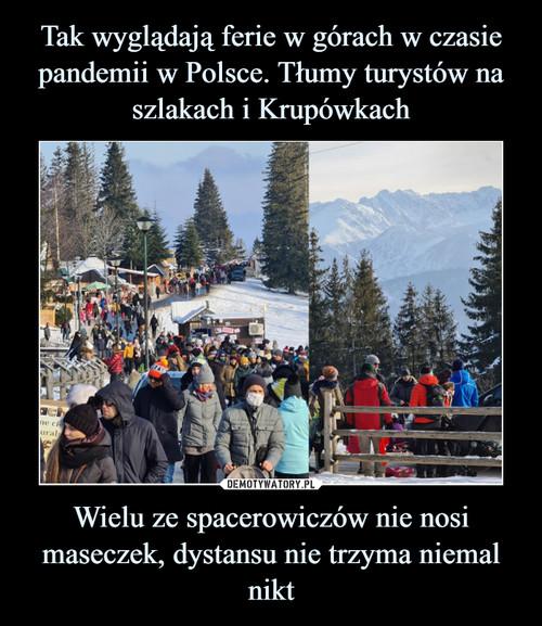 Tak wyglądają ferie w górach w czasie pandemii w Polsce. Tłumy turystów na szlakach i Krupówkach Wielu ze spacerowiczów nie nosi maseczek, dystansu nie trzyma niemal nikt