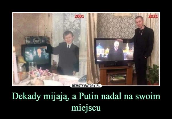 Dekady mijają, a Putin nadal na swoim miejscu –