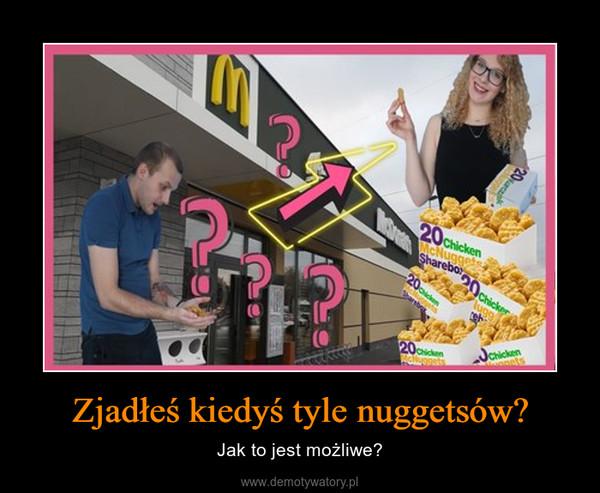 Zjadłeś kiedyś tyle nuggetsów? – Jak to jest możliwe?