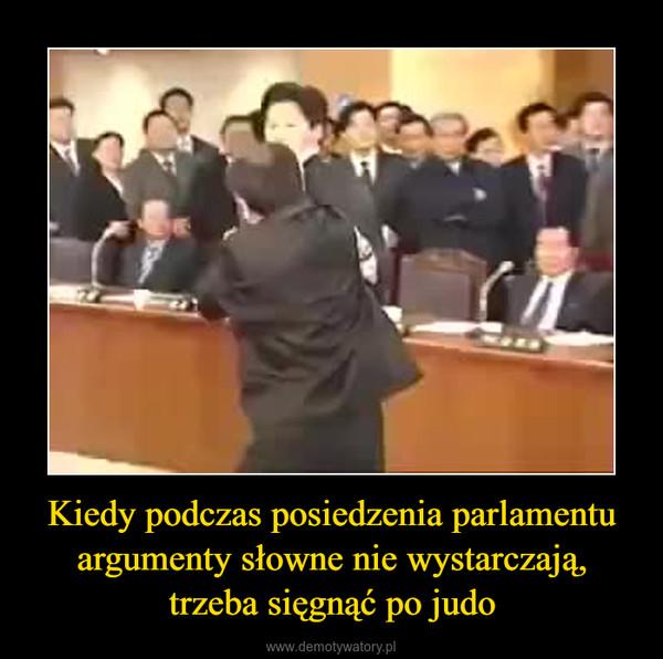 Kiedy podczas posiedzenia parlamentu argumenty słowne nie wystarczają, trzeba sięgnąć po judo –