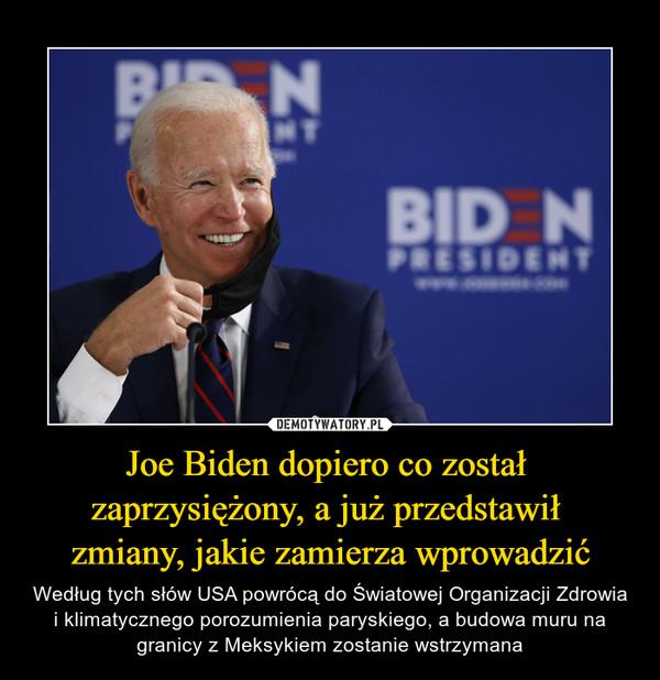 Joe Biden dopiero co został zaprzysiężony, a już przedstawił zmiany, jakie zamierza wprowadzić – Według tych słów USA powrócą do Światowej Organizacji Zdrowia i klimatycznego porozumienia paryskiego, a budowa muru na granicy z Meksykiem zostanie wstrzymana