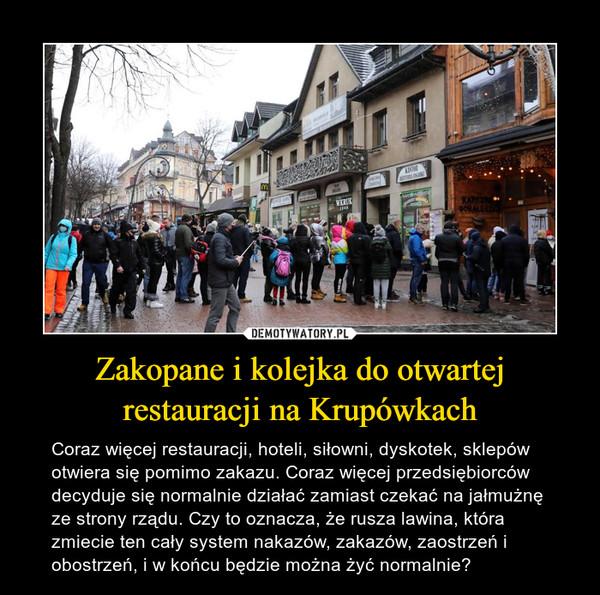Zakopane i kolejka do otwartej restauracji na Krupówkach – Coraz więcej restauracji, hoteli, siłowni, dyskotek, sklepów otwiera się pomimo zakazu. Coraz więcej przedsiębiorców decyduje się normalnie działać zamiast czekać na jałmużnę ze strony rządu. Czy to oznacza, że rusza lawina, która zmiecie ten cały system nakazów, zakazów, zaostrzeń i obostrzeń, i w końcu będzie można żyć normalnie?