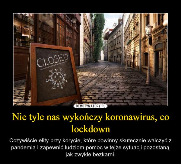 Nie tyle nas wykończy koronawirus, co lockdown – Oczywiście elity przy korycie, które powinny skutecznie walczyć z pandemią i zapewnić ludziom pomoc w tejże sytuacji pozostaną jak zwykle bezkarni.