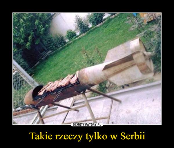 Takie rzeczy tylko w Serbii –