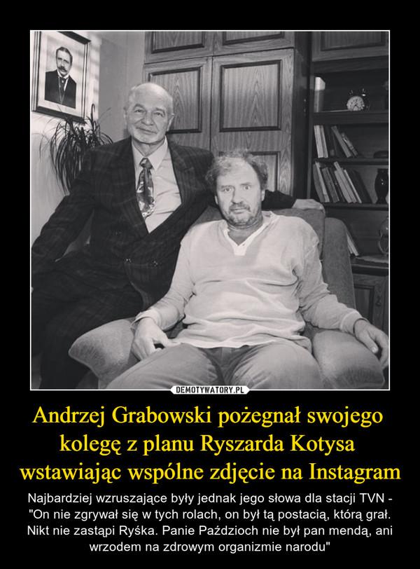 Andrzej Grabowski pożegnał swojego  kolegę z planu Ryszarda Kotysa  wstawiając wspólne zdjęcie na Instagram