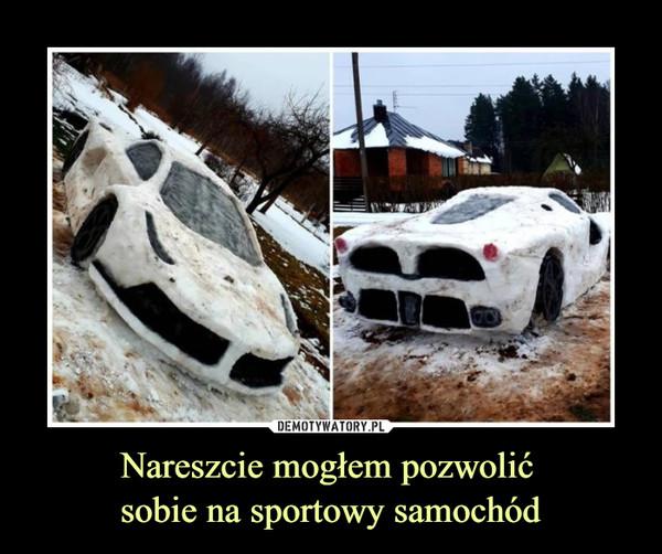 Nareszcie mogłem pozwolić sobie na sportowy samochód –