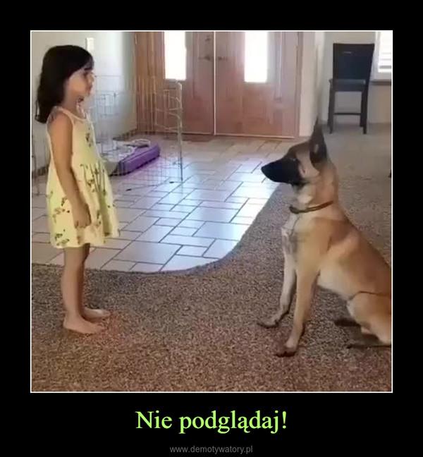 Nie podglądaj! –