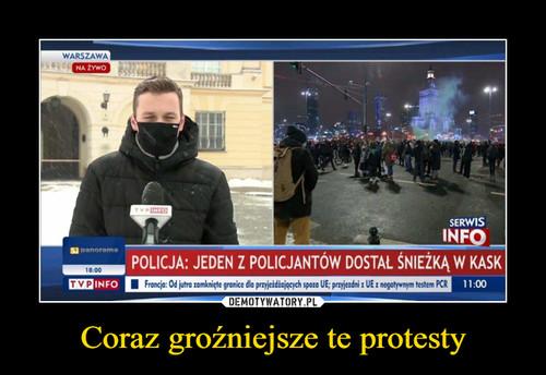 Coraz groźniejsze te protesty