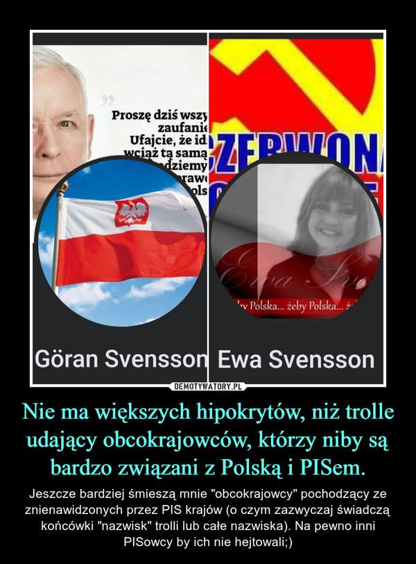 """Nie ma większych hipokrytów, niż trolle udający obcokrajowców, którzy niby są bardzo związani z Polską i PISem. – Jeszcze bardziej śmieszą mnie """"obcokrajowcy"""" pochodzący ze znienawidzonych przez PIS krajów (o czym zazwyczaj świadczą końcówki """"nazwisk"""" trolli lub całe nazwiska). Na pewno inni PISowcy by ich nie hejtowali;)"""