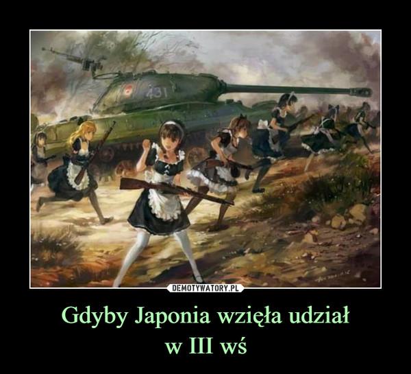 Gdyby Japonia wzięła udziałw III wś –