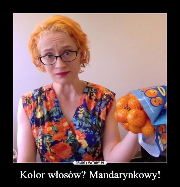 Kolor włosów? Mandarynkowy! –